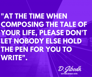 -At the time when composing the tale of you life, please don't let nobody else hold the pen for you to write-.