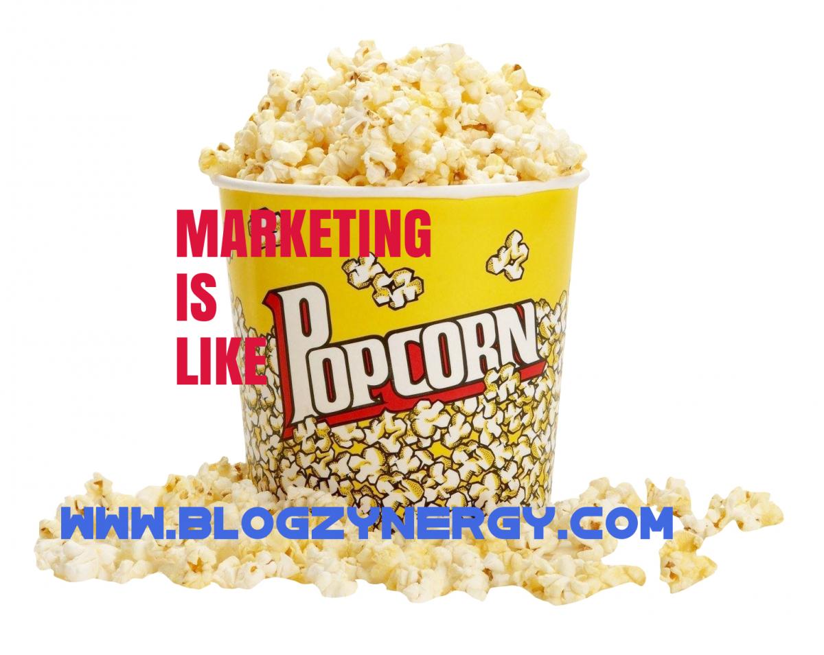 Marketing is like popcorn