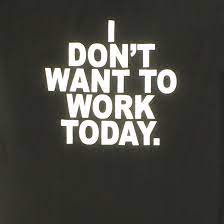 I Dont Want To Work Today – T-Shirt – Enjoy Denial